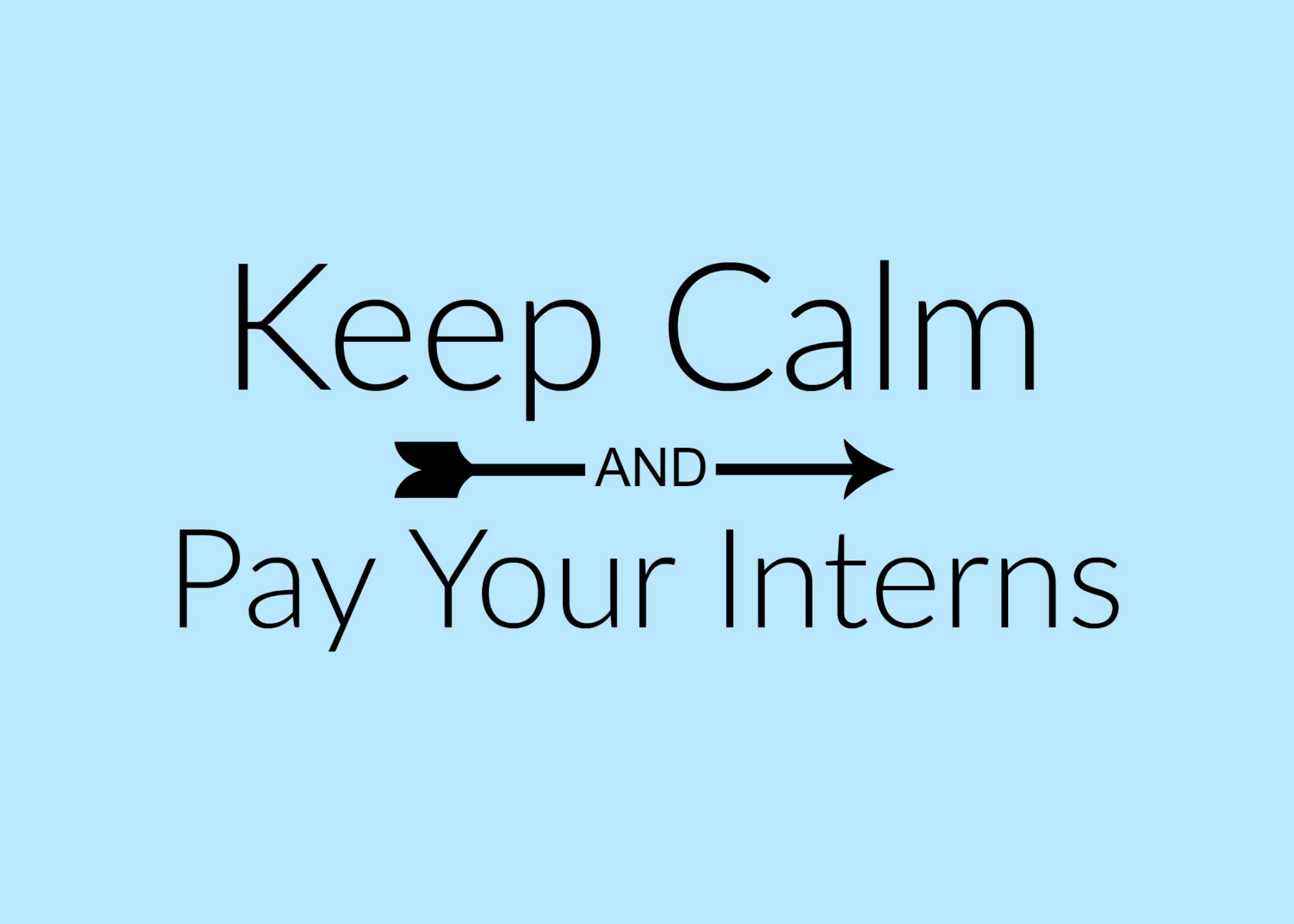 Keep Calm & Pay Your Interns