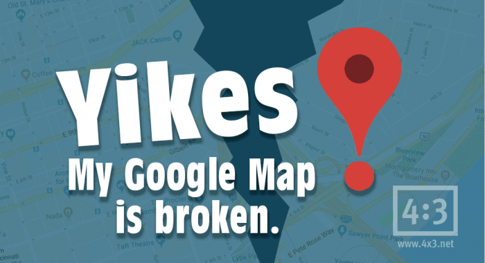 What do you do when your Google Map is broken?